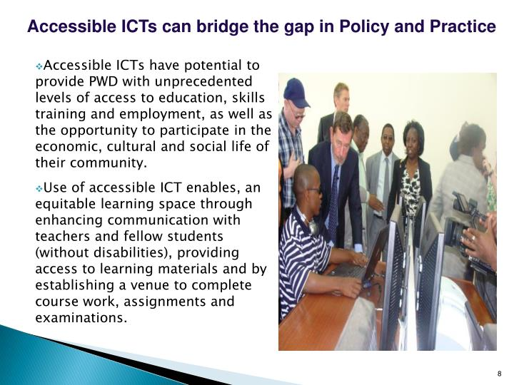 Accessible ICTs can bridge the gap in Policy and Practice