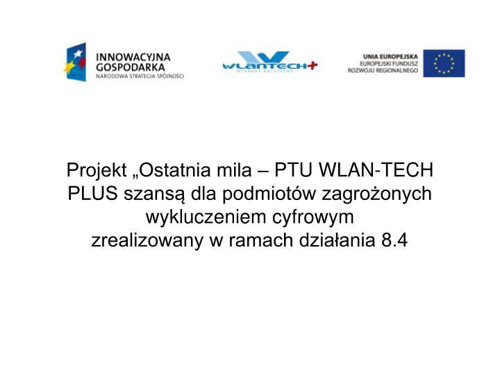 """Projekt """"Ostatnia mila – PTU WLAN-TECH PLUS szansą dla podmiotów zagrożonych wykluczeniem cyfrowym"""