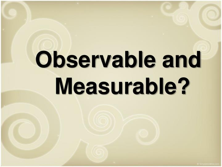 Observable and Measurable?