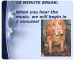 10 minute break when you hear the music we will begin in 2 minutes