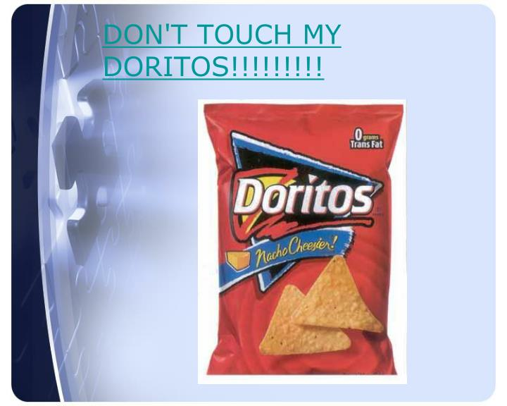 DON'T TOUCH MY DORITOS!!!!!!!!!