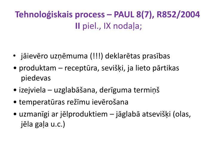 Tehnoloģiskais process – PAUL 8(7), R852/2004