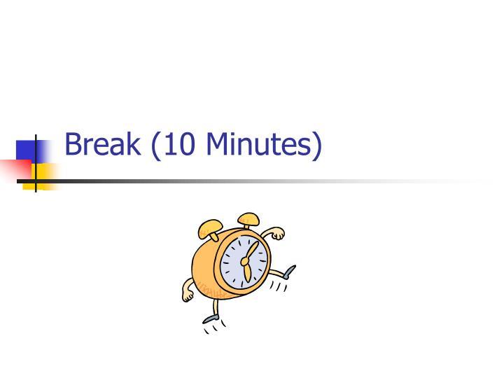 Break (10 Minutes)