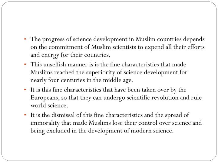 The progress of science development in Muslim countries depends on the commitment of Muslim scientists to expend all their efforts and energy for their countries.