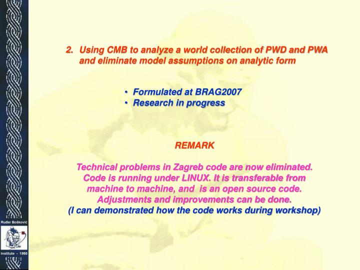 Using CMB to analyze a world collection of PWD and PWA and eliminate model assumptions on analytic form