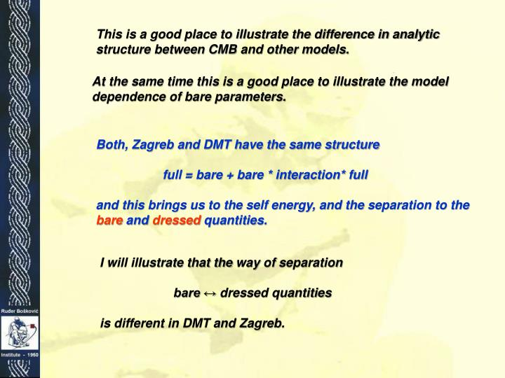 This is a good place to illustrate the difference in analytic structure between CMB and other models.
