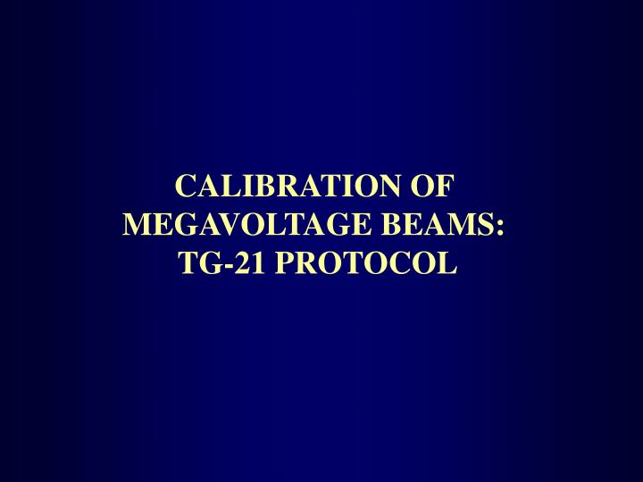 CALIBRATION OF MEGAVOLTAGE BEAMS: