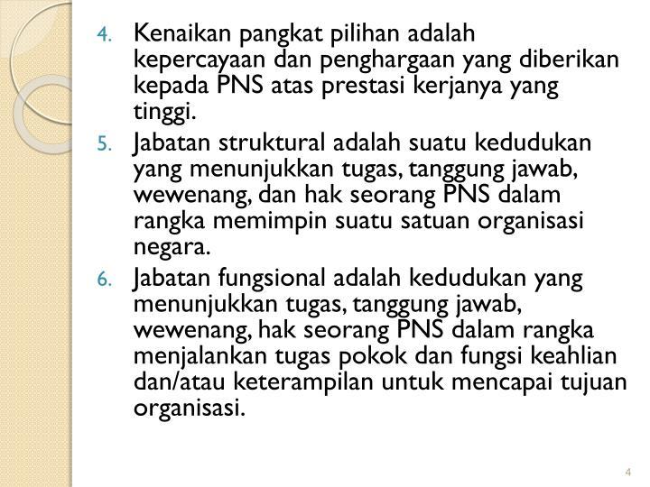 Kenaikan pangkat pilihan adalah    kepercayaan dan penghargaan yang diberikan kepada PNS atas prestasi kerjanya yang tinggi.