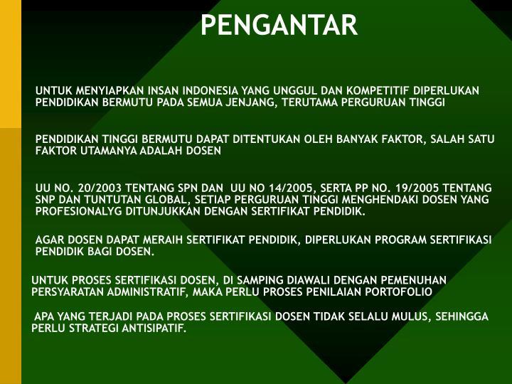 UNTUK MENYIAPKAN INSAN INDONESIA YANG UNGGUL DAN KOMPETITIF DIPERLUKAN PENDIDIKAN BERMUTU PADA SEMUA JENJANG, TERUTAMA PERGURUAN TINGGI