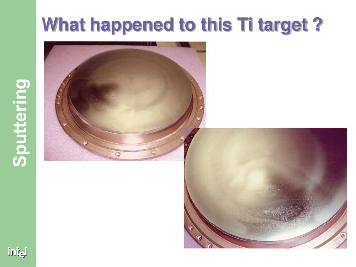 What happened to this Ti target ?