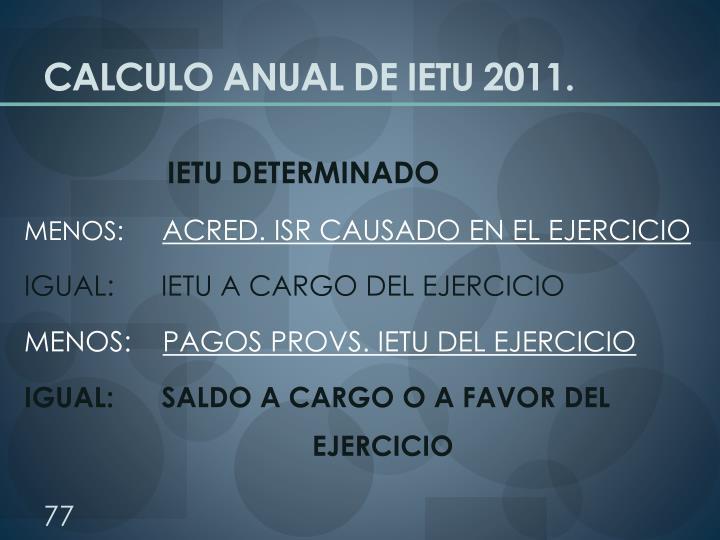 CALCULO ANUAL DE IETU 2011.
