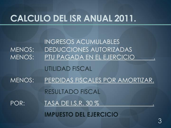 CALCULO DEL ISR ANUAL 2011.