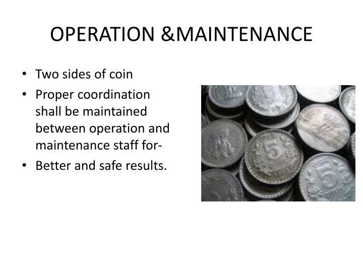 OPERATION &MAINTENANCE