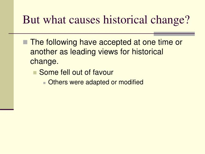 But what causes historical change?