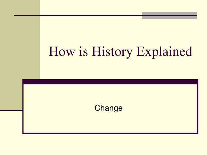 How is History Explained