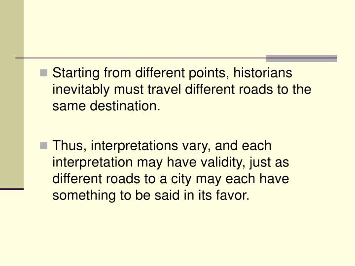 Starting from different points, historians inevitably must travel different roads to the same destination.