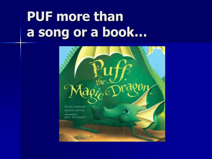 Puf more than a song or a book