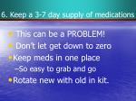 6 keep a 3 7 day supply of medications