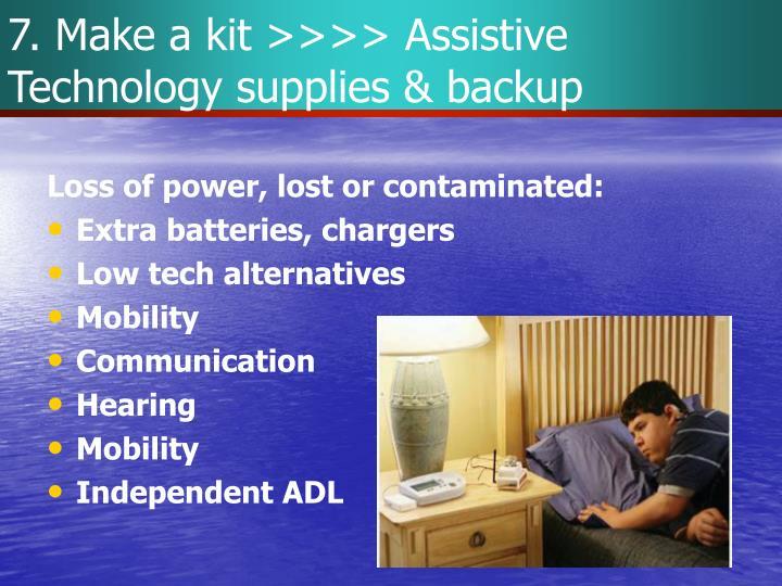 7. Make a kit >>>> Assistive Technology supplies & backup