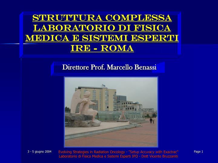 STRUTTURA COMPLESSA LABORATORIO DI FISICA MEDICA E SISTEMI ESPERTI IRE - ROMA