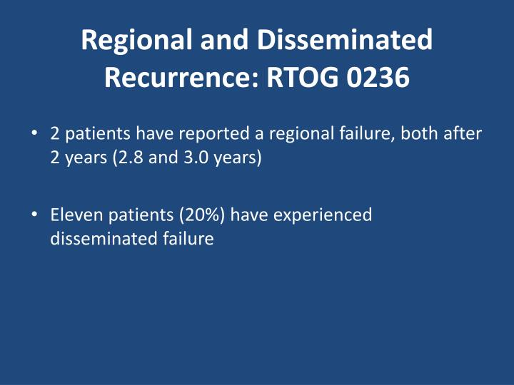 Regional and Disseminated Recurrence: RTOG 0236