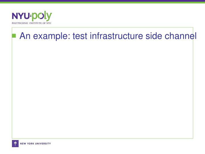 An example: test infrastructure side channel