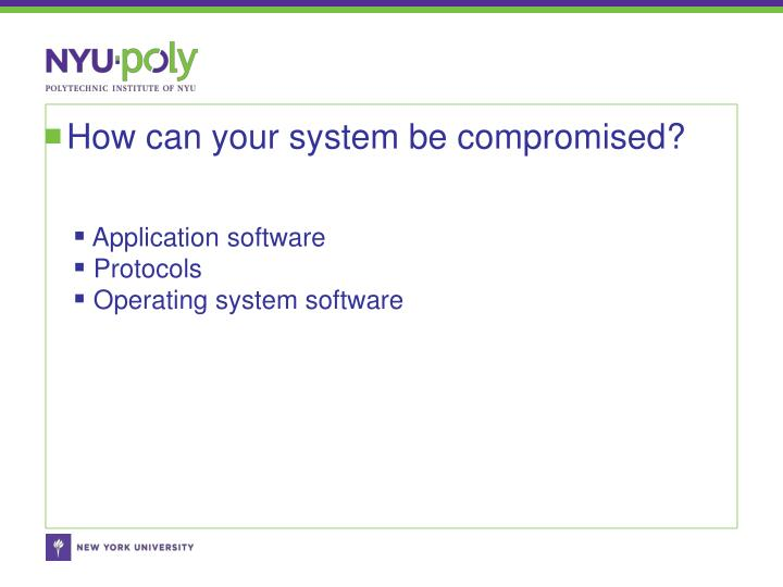 How can your system be compromised?