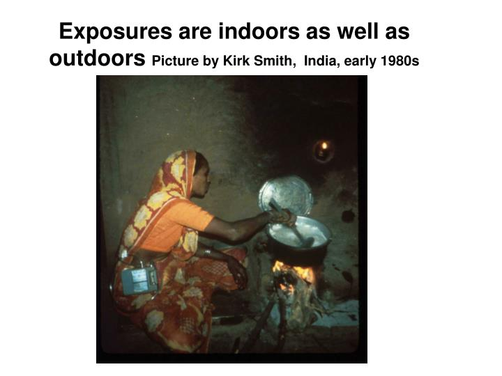 Exposures are indoors as well as outdoors