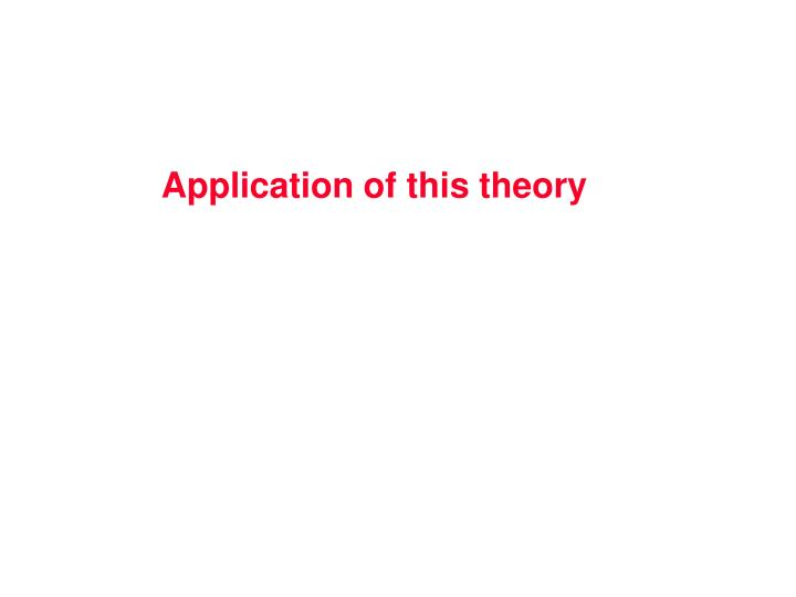 Application of this theory