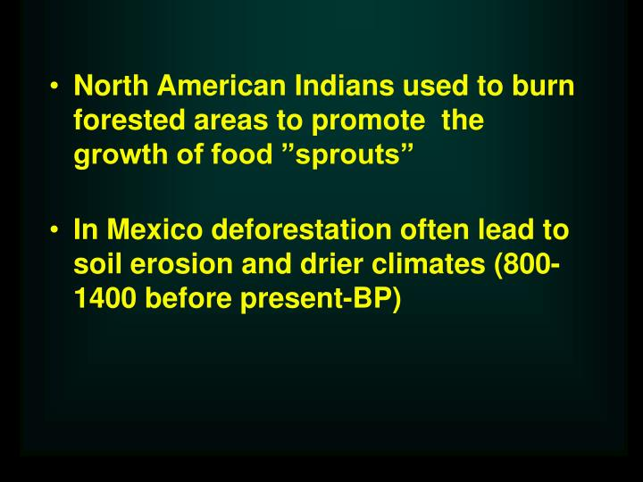 """North American Indians used to burn forested areas to promote  the growth of food """"sprouts"""""""