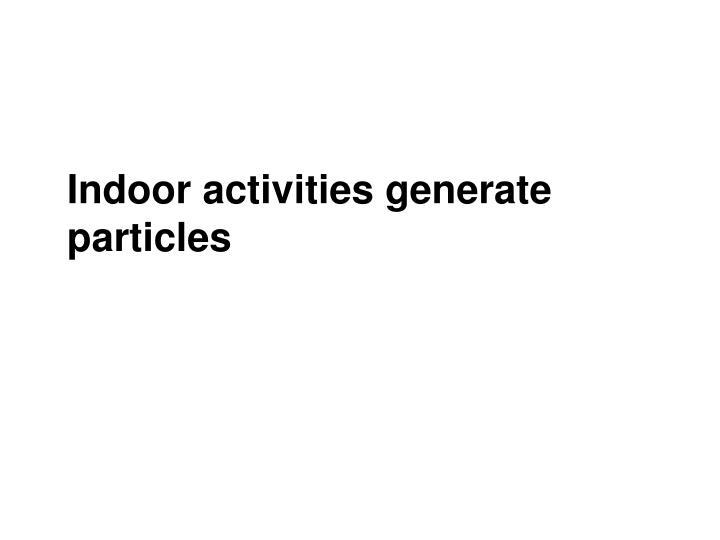 Indoor activities generate particles