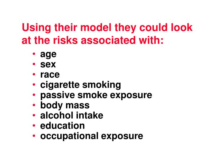 Using their model they could look at the risks associated with: