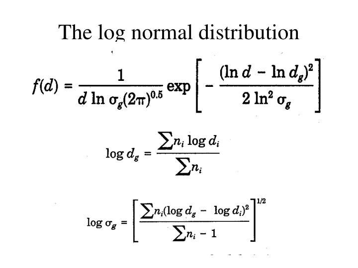 The log normal distribution