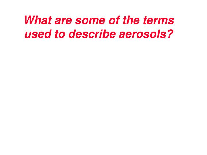 What are some of the terms used to describe aerosols?