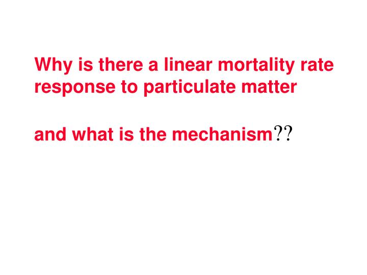 Why is there a linear mortality rate response to particulate matter