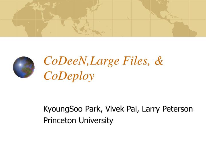 CoDeeN,Large Files, & CoDeploy