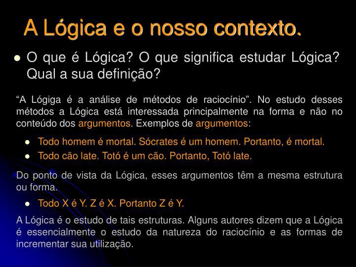 A Lógica e o nosso contexto.