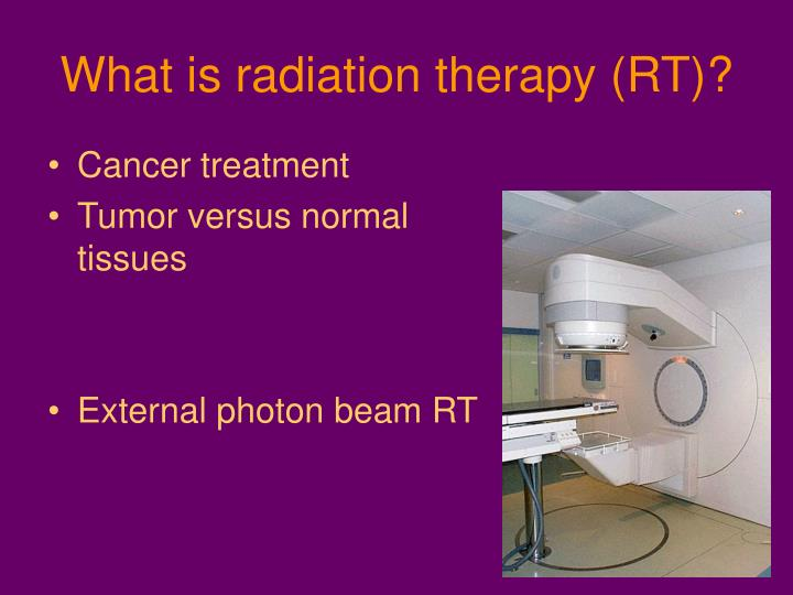 What is radiation therapy (RT)?