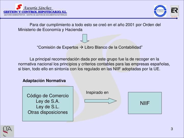 Para dar cumplimiento a todo esto se creó en el año 2001 por Orden del Ministerio de Economía y Hacienda