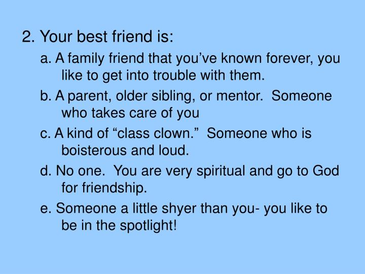 2. Your best friend is:
