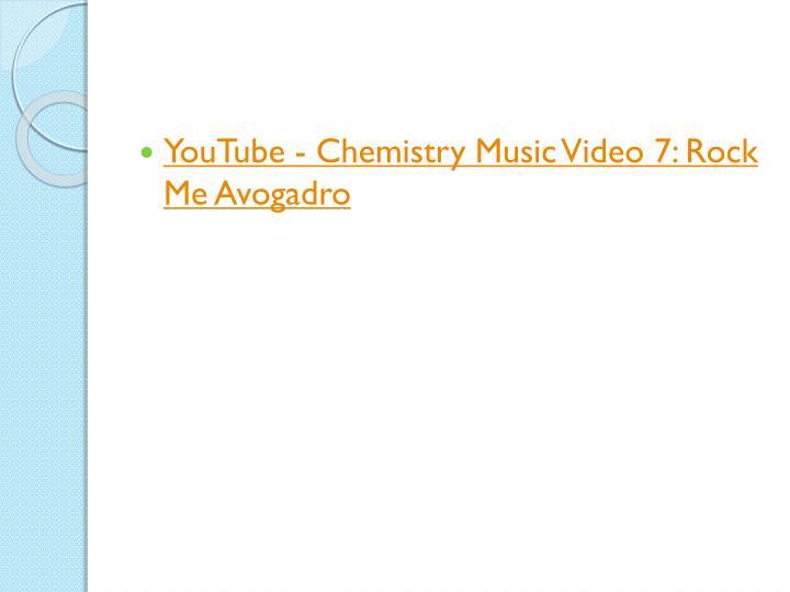 YouTube - Chemistry Music Video 7: Rock Me Avogadro