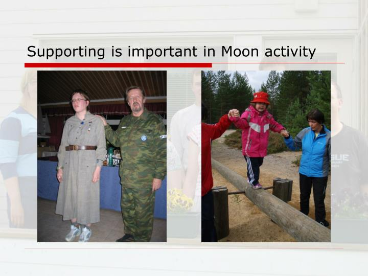 Supporting is important in Moon activity