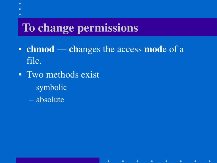 To change permissions