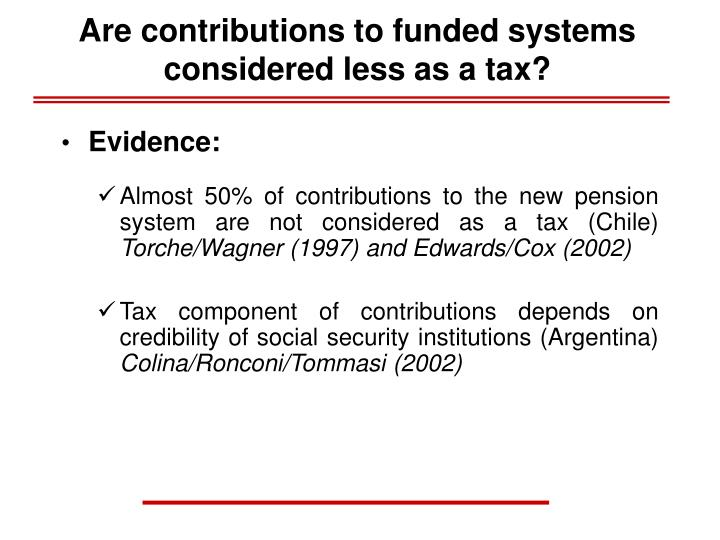 Are contributions to funded systems considered less as a tax?