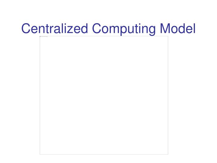 Centralized Computing Model