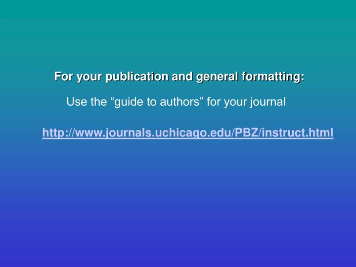 For your publication and general formatting: