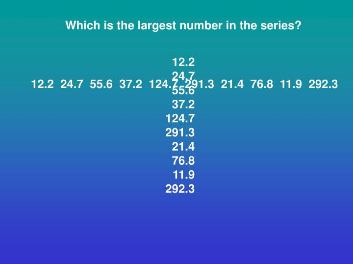 Which is the largest number in the series?