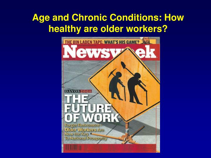 Age and Chronic Conditions: How healthy are older workers?