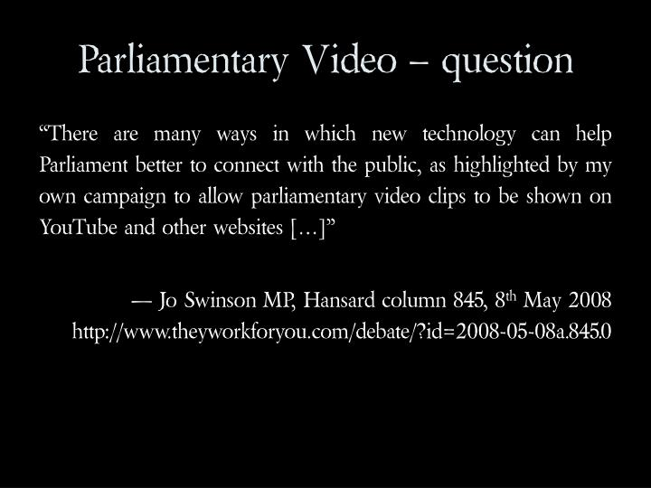 Parliamentary Video – question
