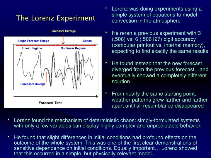 Lorenz was doing experiments using a simple system of equations to model convection in the atmosphere